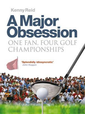 A Major Obsession: One Fan, Four Golf Championships (Paperback)