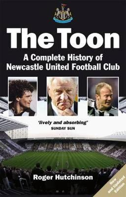 The Toon: The Complete History of Newcastle United Football Club (Paperback)