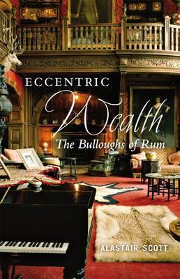 Eccentric Wealth: The Bulloughs of Rum (Paperback)
