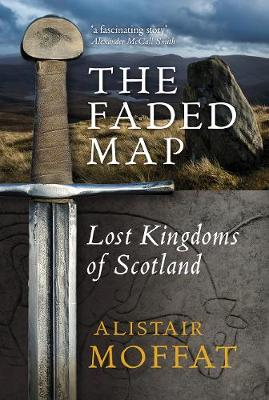The Faded Map: The Lost Kingdoms of Scotland (Paperback)