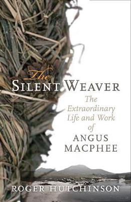 The Silent Weaver: The Extraordinary Life and Work of Angus MacPhee (Paperback)