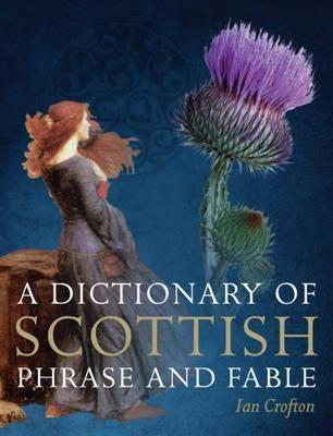 A Dictionary of Scottish Phrase and Fable (Hardback)