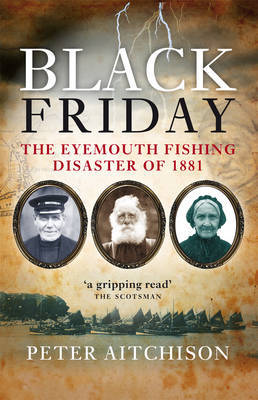 Black Friday: The Eyemouth Fishing Disaster of 1881 (Paperback)