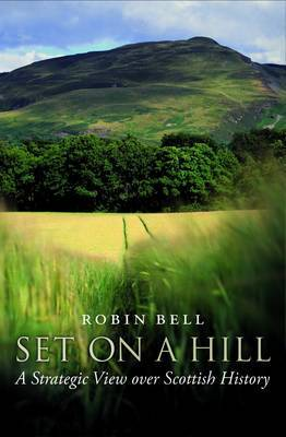Set on a Hill: A Strategic View Over Scottish History (Paperback)