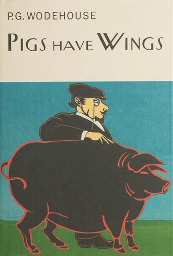 Pigs Have Wings - Everyman's Library P G WODEHOUSE (Hardback)