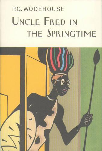 Uncle Fred In The Springtime - Everyman's Library P G WODEHOUSE (Hardback)
