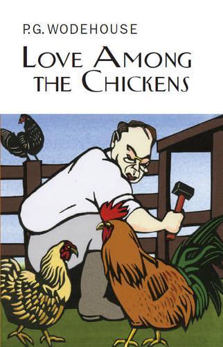 Love Among the Chickens - Everyman's Library P G WODEHOUSE (Hardback)