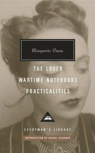 The Lover, Wartime Notebooks, Practicalities - Everyman's Library CLASSICS (Hardback)