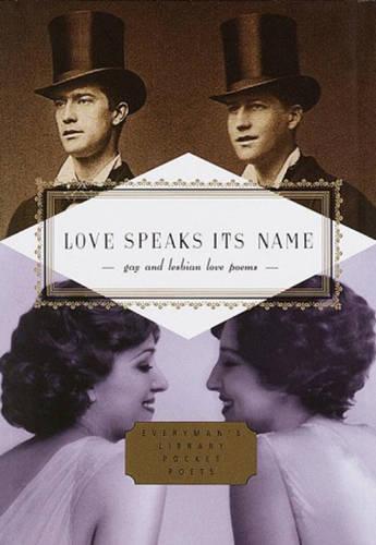 Love Speaks Its Name: Gay and Lesbian Love Poems - Everyman's Library POCKET POETS (Hardback)