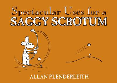 Spectacular Uses for a Saggy Scrotum (Paperback)