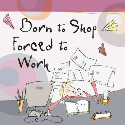 Born to Shop Forced to Work - Born to Shop Gift Books (Hardback)