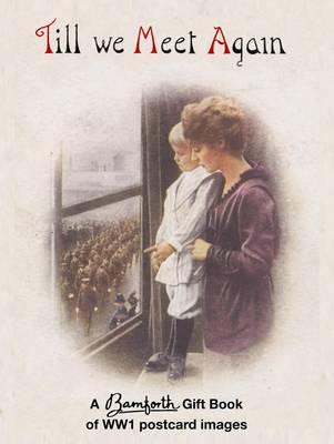 Till We Meet Again: A Bamforth Gift Book of WW1 Postcard Images - Bamforth Gift Books (Hardback)