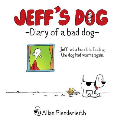 Jeff's Dog - Diary of a Bad Dog (Hardback)