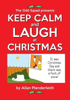 Keep Calm Christmas.Keep Calm And Laugh At Christmas The Odd Squad Presents Paperback