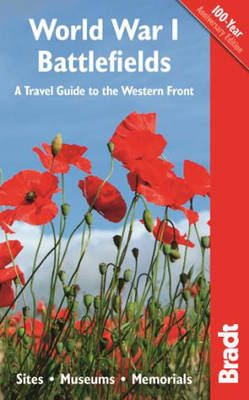 World War I Battlefields: A Travel Guide to the Western Front: Sites, Museums, Memorials - Bradt Travel Guides (Paperback)