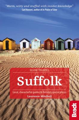 Suffolk: Local, characterful guides to Britain's Special Places - [Slow] Bradt Travel Guides (Slow Travel series) (Paperback)