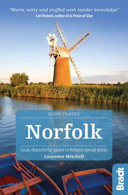 Norfolk: Local, characterful guides to Britain's Special Places - [Slow] Bradt Travel Guides (Slow Travel series) (Paperback)
