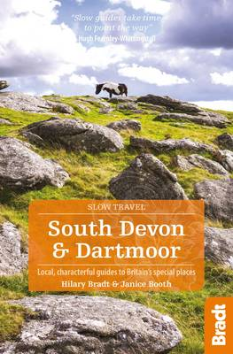 South Devon & Dartmoor: Local, characterful guides to Britain's Special Places - Bradt Travel Guides (Slow Travel series) (Paperback)