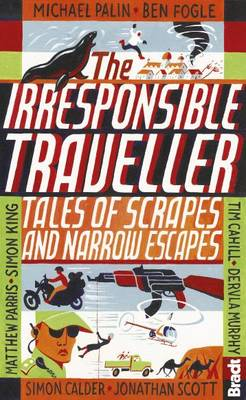 The Irresponsible Traveller: Tales of scrapes and narrow escapes - Bradt Travel Guides (Travel Literature) (Paperback)