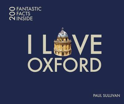 I Love Oxford: 200 Fantastic Facts (Paperback)