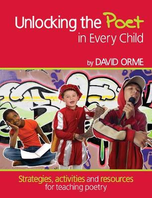 Unlocking the Poet in Every Child: Strategies, activities and resources for teaching poetry - Professional Development in Literacy (Paperback)