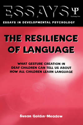 The Resilience of Language: What Gesture Creation in Deaf Children Can Tell Us About How All Children Learn Language - Essays in Developmental Psychology (Hardback)