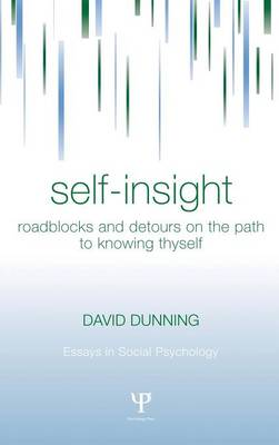Self-Insight: Roadblocks and Detours on the Path to Knowing Thyself - Essays in Social Psychology (Hardback)