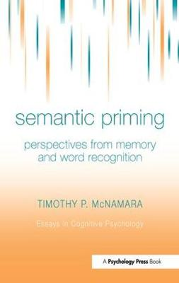 Semantic Priming: Perspectives from Memory and Word Recognition - Essays in Cognitive Psychology (Hardback)