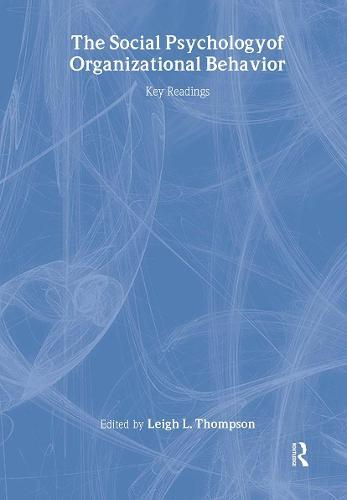 The Social Psychology of Organizational Behavior: Key Readings - Key Readings in Social Psychology (Hardback)