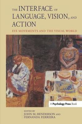 The Interface of Language, Vision, and Action: Eye Movements and the Visual World (Hardback)