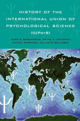 History of the International Union of Psychological Science (IUPsyS) (Hardback)