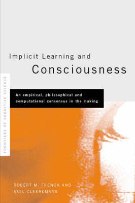 Implicit Learning and Consciousness: An Empirical, Philosophical and Computational Consensus in the Making - Frontiers of Cognitive Science (Hardback)