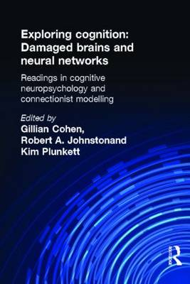 Exploring Cognition: Damaged Brains and Neural Networks: Readings in Cognitive Neuropsychology and Connectionist Modelling (Hardback)