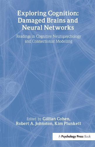 Exploring Cognition: Damaged Brains and Neural Networks: Readings in Cognitive Neuropsychology and Connectionist Modelling (Paperback)