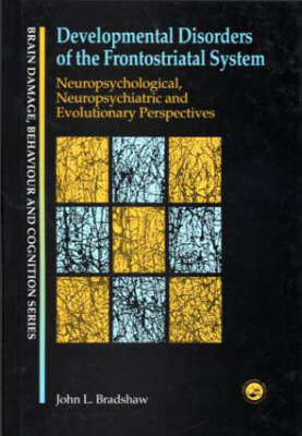 Developmental Disorders of the Frontostriatal System: Neuropsychological, Neuropsychiatric and Evolutionary Perspectives - Brain, Behaviour and Cognition (Paperback)