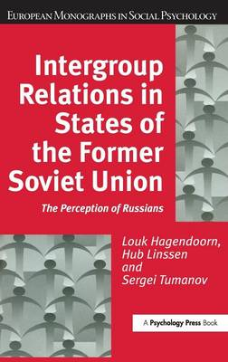 Intergroup Relations in States of the Former Soviet Union: The Perception of Russians - European Monographs in Social Psychology (Hardback)
