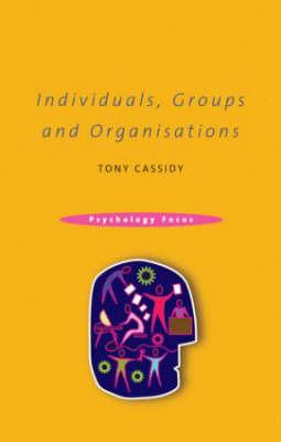 Individuals, Groups and Organisations - Psychology Focus v. 1 (Hardback)