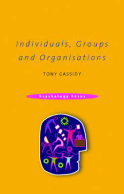 Individuals, Groups and Organisations - Psychology Focus v. 1 (Paperback)