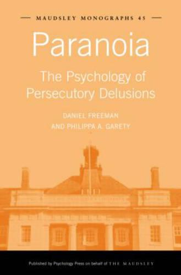 Paranoia: The Psychology of Persecutory Delusions - Maudsley Series (Hardback)