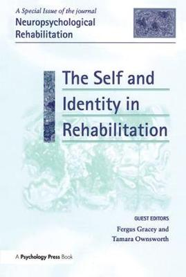 The Self and Identity in Rehabilitation: A Special Issue of Neuropsychological Rehabilitation (Hardback)