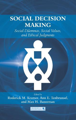 Social Decision Making: Social Dilemmas, Social Values, and Ethical Judgments - Organization and Management Series (Hardback)
