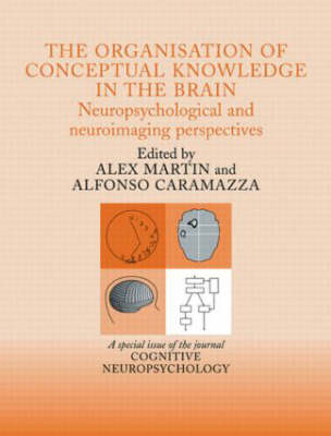 The Organisation of Conceptual Knowledge in the Brain: Neuropsychological and Neuroimaging Perspectives: A Special Issue of Cognitive Neuropsychology (Hardback)