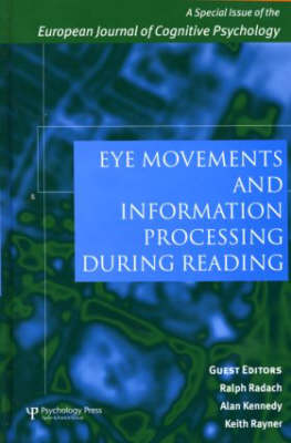 Eye Movements and Information Processing During Reading: A Special Issue of the European Journal of Cognitive Psychology - Special Issues of the Journal of Cognitive Psychology (Hardback)