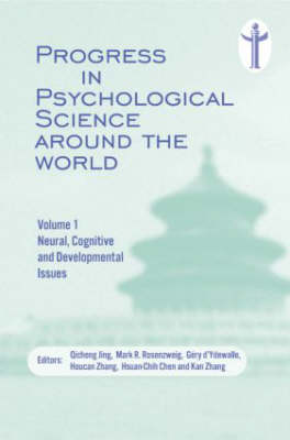 Progress in Psychological Science around the World. Volume 1 Neural, Cognitive and Developmental Issues.: Proceedings of the 28th International Congress of Psychology (Hardback)
