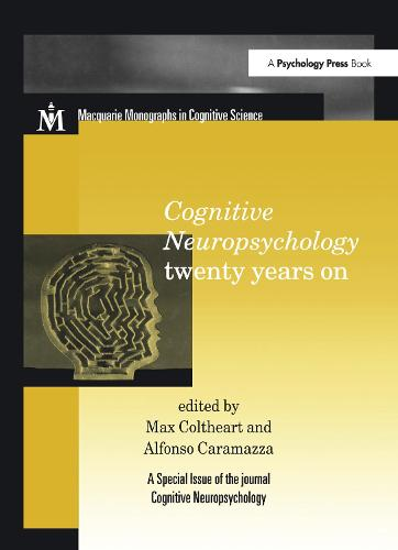 Cognitive Neuropsychology Twenty Years On: A Special Issue of Cognitive Neuropsychology - Macquarie Monographs in Cognitive Science (Hardback)