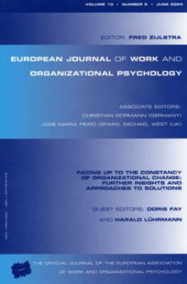 Facing Up to the Constancy of Organizational Change: Further Insights and Approaches to Solutions: A Special Issue of the European Journal of Work and Organizational Psychology - Special Issues of the European Journal of Work and Organizational Psychology (Paperback)