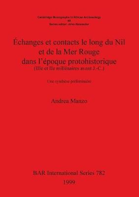 Echanges et contacts le long du Nil et de la Mer Rouge dans l'epoque protohistorique (IIIe et IIe millenaires avant J.-C.): Une synthesepreliminaire - British Archaeological Reports International Series (Paperback)