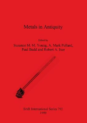 Metals in Antiquity - British Archaeological Reports International Series (Paperback)
