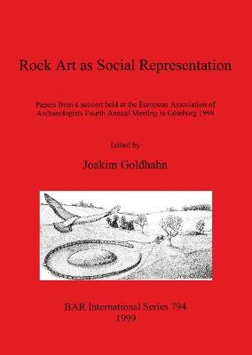Rock Art as Social Representation: Papers from a session held at the European Association of Archaeologists Fourth Annual Meeting in Goeteborg 1998 - British Archaeological Reports International Series (Paperback)