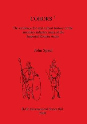 COHORS 2: The evidence for and a short history of the auxiliary infantry units of the Imperial Roman Army - British Archaeological Reports International Series (Paperback)